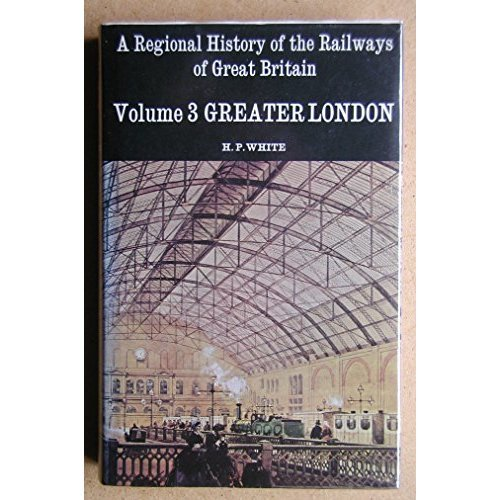 A Regional History of the Railways of Great Britain: Greater London v. 3 (Regional Railway History)
