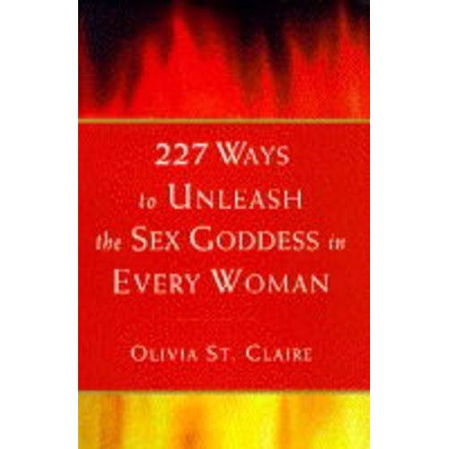 227 Ways to Unleash the Sex Goddess in Every Woman