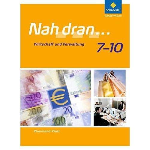 Nah dran... WPF 7 - 10. Schülerband. Rheinland-Pfalz: Wirtschaft und Verwaltung - Ausgabe 2010