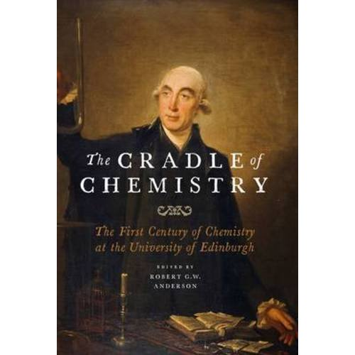 The Cradle of Chemistry: The Early Years of Chemistry at the University of Edinburgh