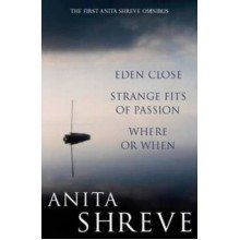 Anita Shreve Omnibus: Weight of Water/resistance: Eden Close, Strange Fits of Passion, Where or when