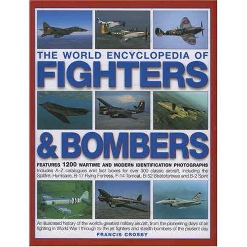 The World Encyclopedia of Fighters and Bombers: An Illustrated History of the World's Greatest Military Aircraft, from the Pioneering Days of Air ...