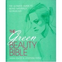 The Green Beauty Bible: the Ultimate Guide to Being Naturally Gorgeous