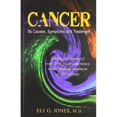 Cancer: Its Cases, Symptoms & Treatment [Paperback] [Jun 30, 2004] Eli G. Jones