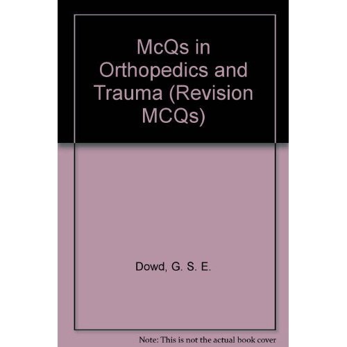 Multiple Choice Questions in Orthopaedics and Trauma (Revision MCQs)