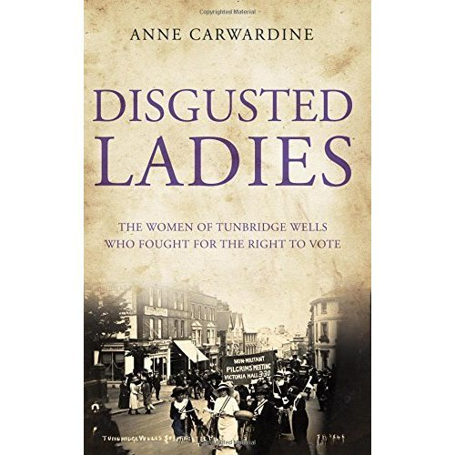 Disgusted Ladies: The women of Tunbridge Wells who fought for the right to vote