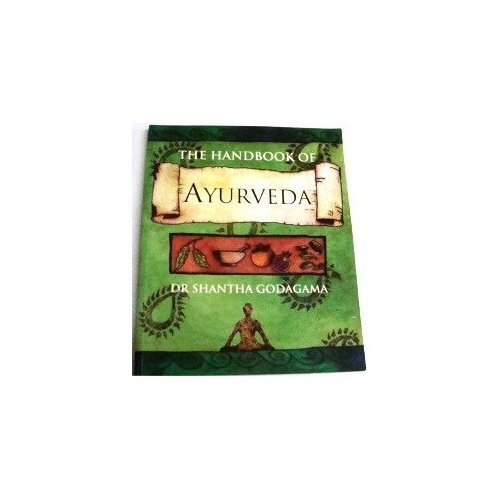 The Handbook of Ayurveda: A Practical Guide to India's Medical Wisdom