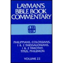Colossians, Philippians, 1 & 2 Thessalonians, 1 & 2 Timothy, Titus, Philemon: 022 (Layman's Bible book commentary)