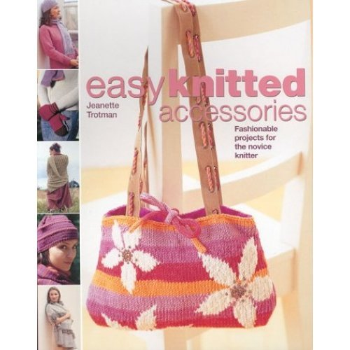 """Easy Knitted Accessories : """" Fashionable Projects For The Novice Knitter """""""
