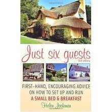 Just Six Guests 3e: First-hand, Encouraging Advice on How to Set Up and Run a Small Bed & Breakfast