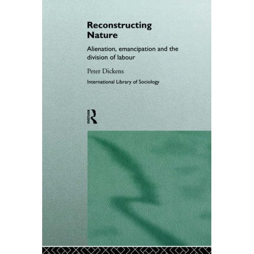 Reconstructing Nature: Alienation, Emancipation and the Division of Labour (International Library of Sociology)