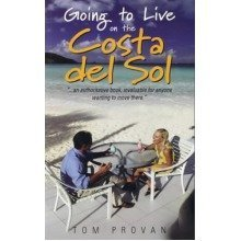 Going to Live on the Costa Del So: Your Practical Guide to Enjoying a New Lifestyle in the Sun