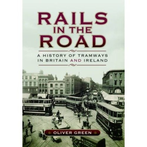 Rails in the Road- a History of Tramways in Britain and Ireland