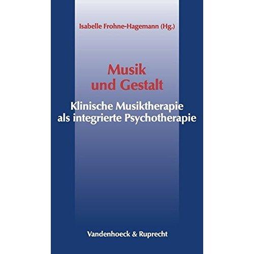 Musik Und Gestalt: Klinische Musiktherapie ALS Integrative Psychotherapie (Veroffentlichungen Zur Liturgik Hymnologie U.kirchenmusikforsch.)
