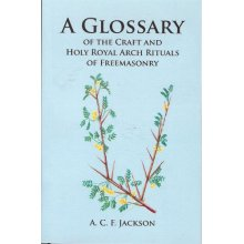 A Glossary of the Craft and Holy Royal Arch Rituals of Freemasonry