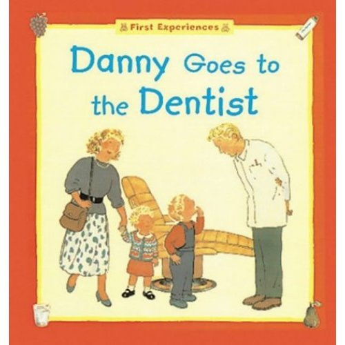 Danny Goes to the Dentist (The first experiences series)