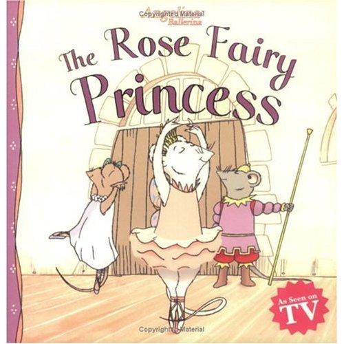 The Rose Fairy Princess (Angelina Ballerina (8x8))