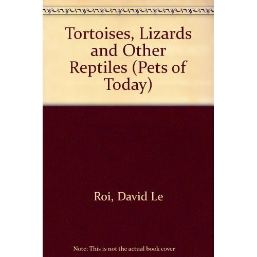 Tortoises, Lizards and Other Reptiles (Pets of Today)