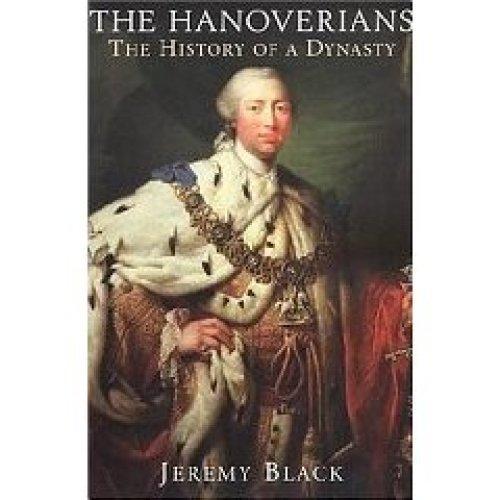 The Hanoverians: The History of a Dynasty