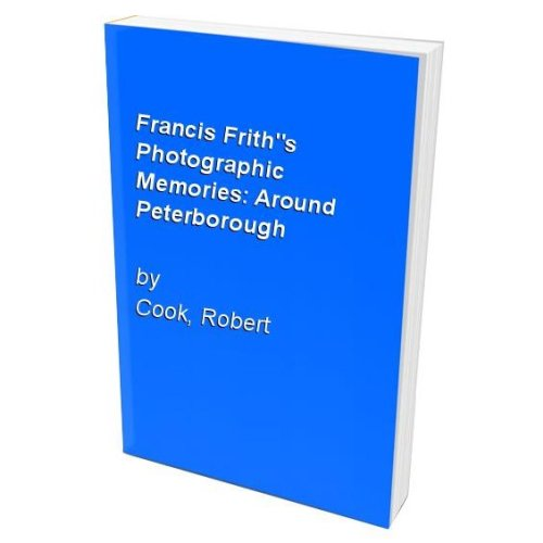 "Francis Frith""s Photographic Memories: Around Peterborough"