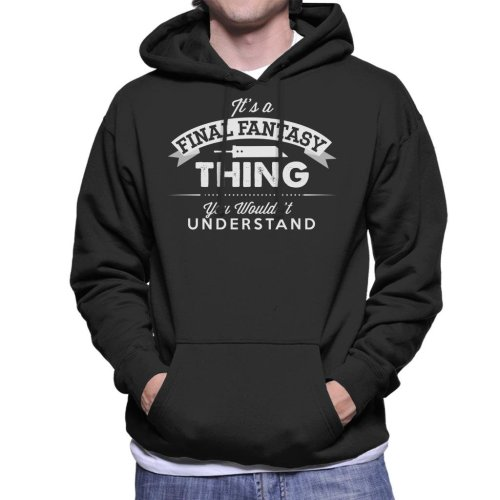 Its A Final Fantasy Thing You Wouldnt Understand Men's Hooded Sweatshirt