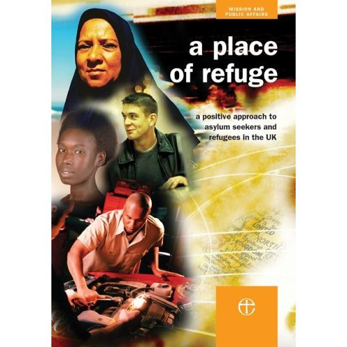 A Place of Refuge: A positive approach to asylum seekers and refugees in the UK (Mission & Public Affairs Counc)